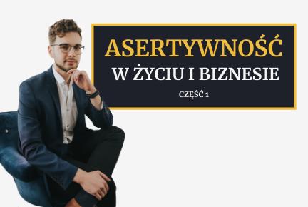 Asertywność – Jak być Asertywnym, czyli jak skutecznie komunikować się w życiu i biznesie – cz. 1