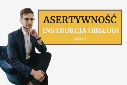 Asertywność – Jak być Asertywnym, czyli jak skutecznie komunikować się w życiu i biznesie – cz. 2